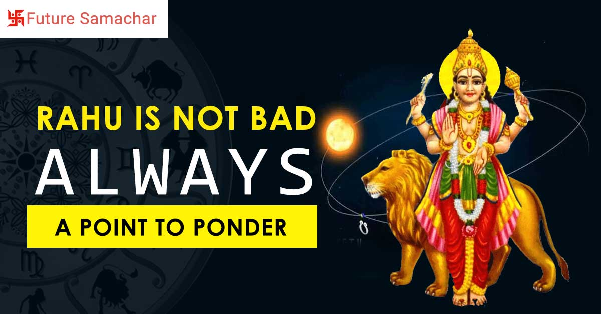 Rahu Is Not Bad Always : A Point To Ponder