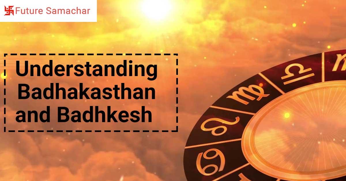 Understanding Badhakasthan and Badhkesh