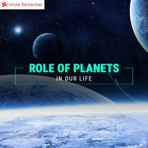 Role of planets in our life