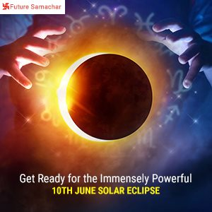 Get Ready for the Immensely Powerful 10th June Solar Eclipse