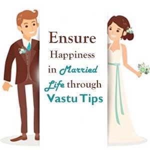 Ensure Happiness in Married Life through Vastu Tips